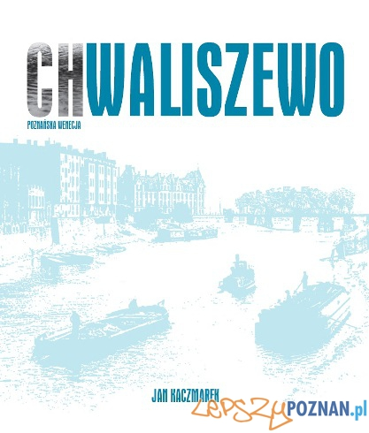 Chwaliszewo. Poznańska Wenecja  Foto: Wydawnictwo Miejskie Posnania